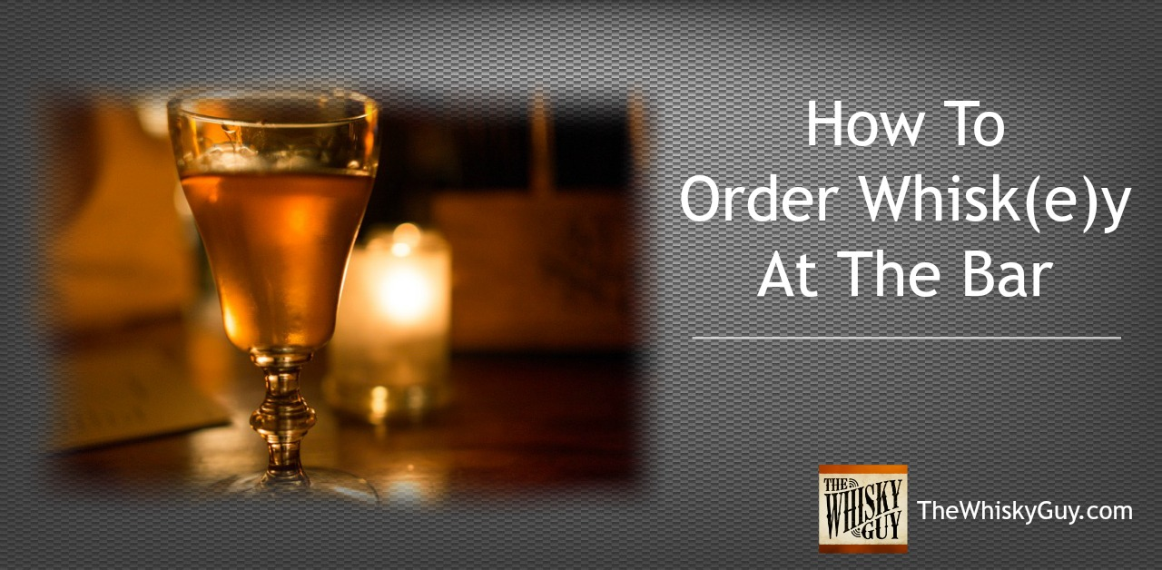How Should You Order Whiskey At A Bar The Whisky Guy