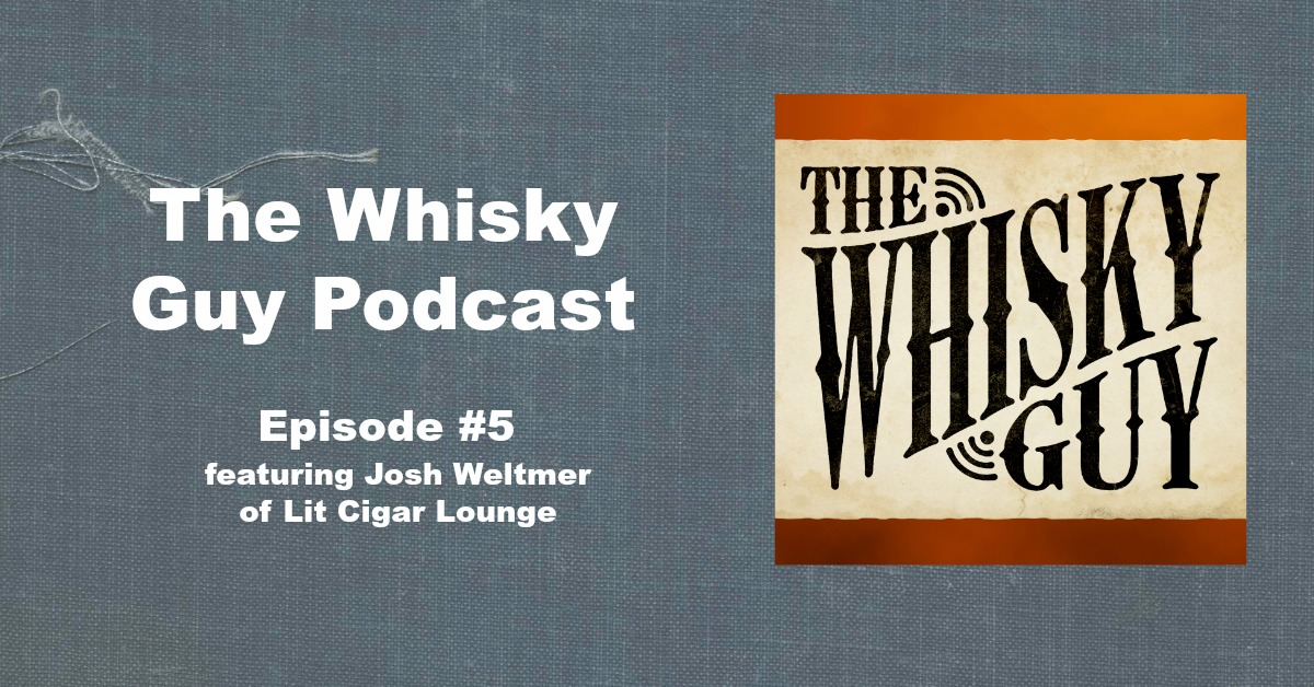 The Whisky Guy talks to Josh Weltmer from Lit Cigar Lounge, a review of Glenrothes 1994, and how to help The Whisky Guy stay free and ad-free!