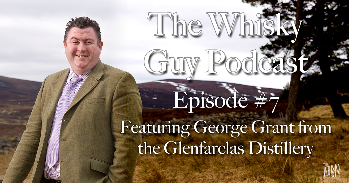 In this episode of The Whisky Guy Podcast: George Grant from Glenfarclas live whisky tasting, Aberlour 12 and more!