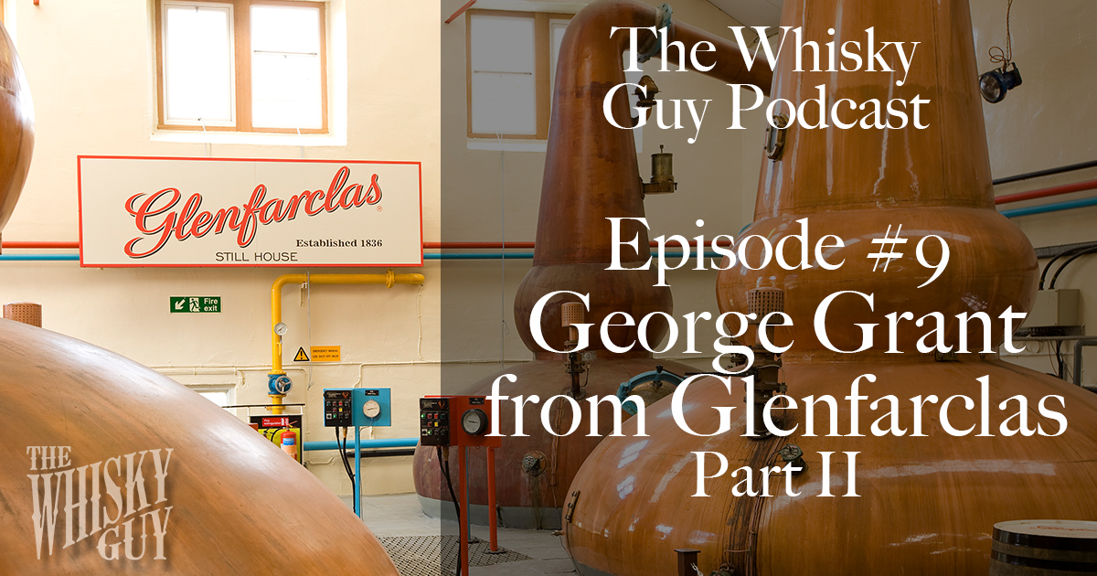 In this episode of The Whisky Guy Podcast, Episode #9: Part II of the tasting with George Grant from Glenfarclas and more!