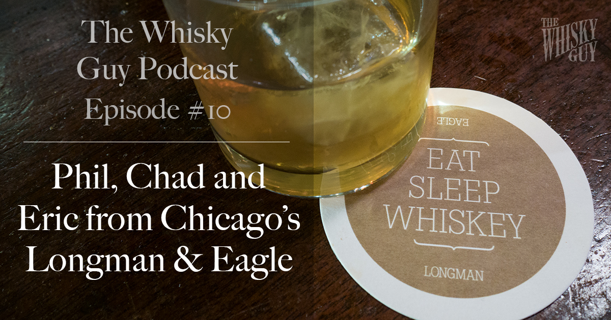 In this episode of The Whisky Guy Podcast, Episode #10: Part I of an interview with Chicago's Longman & Eagle, how to buy whiskey when traveling and more!
